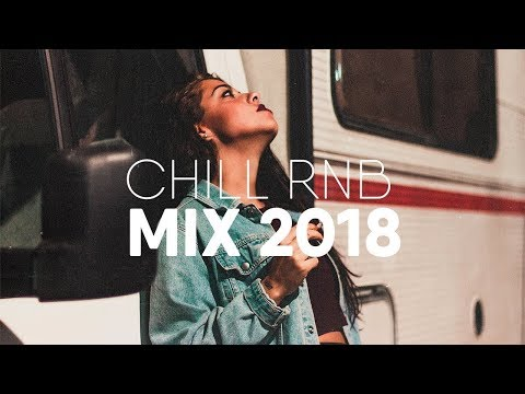 Free Download Best Of Chill Rnb Mix | Trapsoul 2018 Mp3 dan Mp4