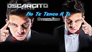 Oscarcito - No Te Tengo A Ti Official Song Con Letra...New 2011 OriginaL