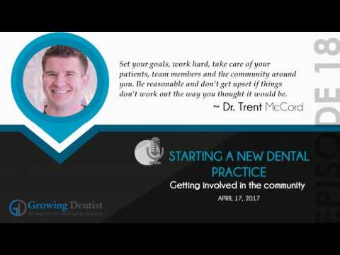 Growing Dentist Podcast Show 18 - STARTING A NEW DENTAL PRACTICE : DR. TRENT MCCORD