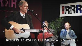 Robert Forster - 'Let Me Imagine You' (Live at 3RRR)