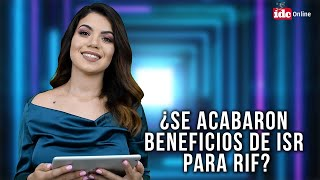 #ResumenIDC ¿Se acabaron beneficios de ISR para RIF?