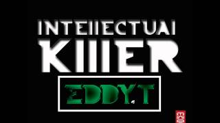 Eddy.T - Intellectual Killer (Out Now)