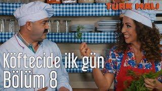 Türk Malı 8. Bölüm (Final) - Köfteci'de İlk Gün