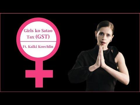 Girls Ko Satao Tax (GST) | Ft. Kalki Koechlin