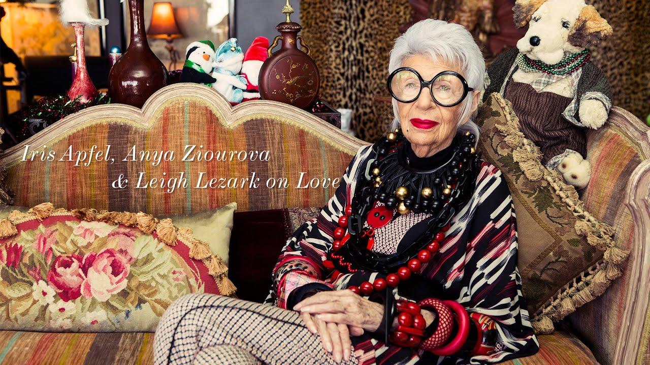 Iris Apfel Anya Ziourova Amp Leigh Lezark On Love Youtube