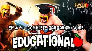 Clash of Clans Educational Series #4 - Complete Barbarian Guide (Part 1)