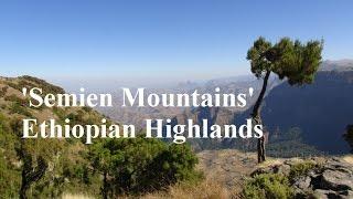 Ethiopia Semien Mountains - የኢትዮጵያ የሰሜን ተራራ መልካም-ምድራዊ  ገፅታ::