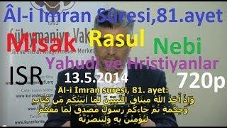 2014.05.13_AL-i iMRAN-81_MiSAK-RASUL-NEBi-ISR-Yahudi ve Hristiyan inançlari_720p_A.BAYINDIR