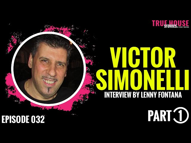 Victor Simonelli interviewed by Lenny Fontana for True House Stories # 032 (Part 1)