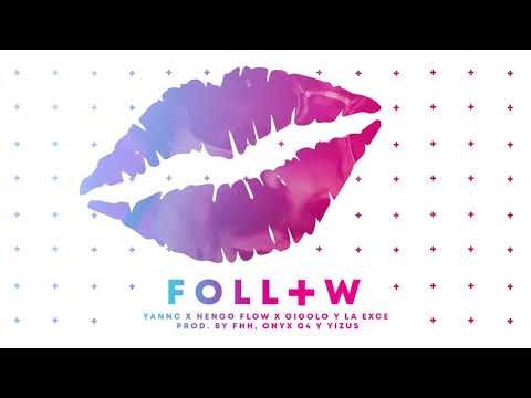 Yannc x Ñengo Flow x Gigolo Y La Exce - Follow 💋 | prod. by FHH, Onyx G4  y Yizus [Official Audio]