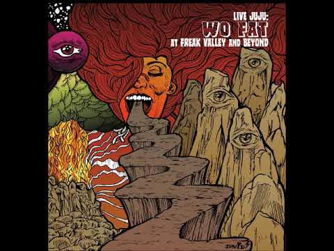 Wo Fat - Live Juju: Freak Valley and Beyond (Full Album 2017)