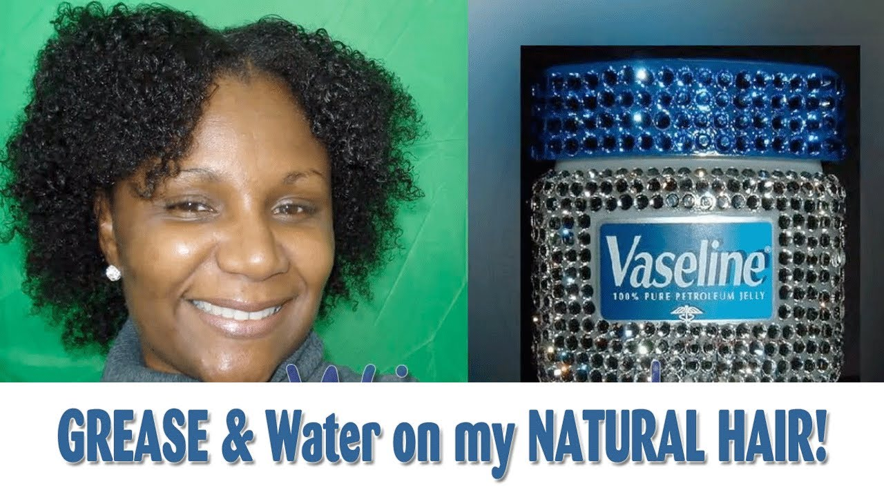 Grease and Water On My Natural Hair  The Vaseline Results
