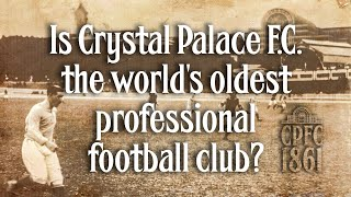 Is Crystal Palace F.C. the world's oldest professional football club?