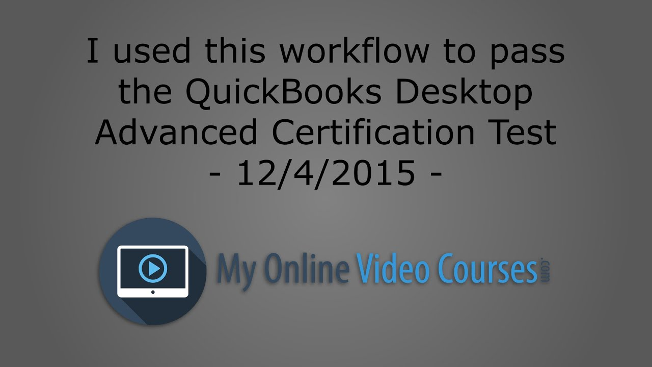 The Workflow I Used To Pass The Quickbooks Desktop Advanced