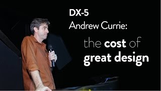 DX-5: Andrew Currie — The Cost of Great Design