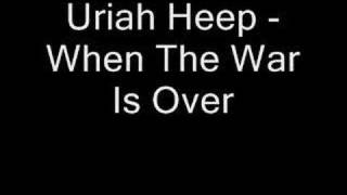 When The War Is Over - Uriah Heep