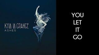 Kyla La Grange - You Let It Go [Lyrics Video]