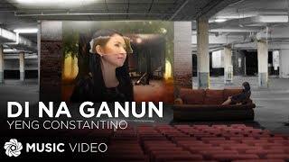Di Na Ganun - Yeng Constantino (Music Video)