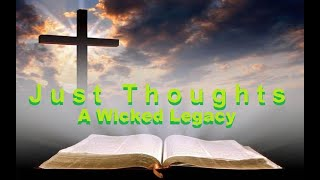 Just Thoughts - A Wicked Legacy 2021