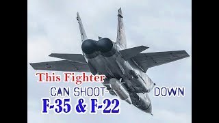 Russian Mig-31Fighter Can Shoot-Down F-35 & F-22.