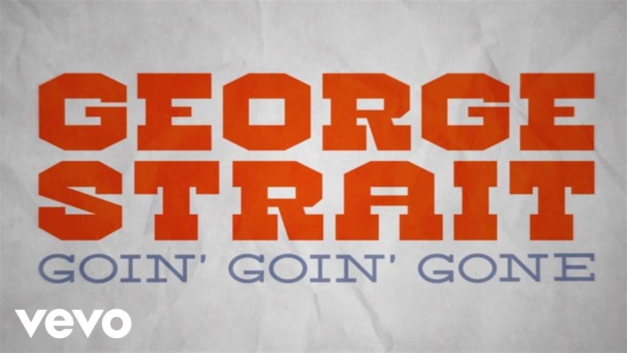 George Strait - Goin' Goin' Gone