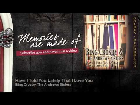 Bing Crosby, The Andrews Sisters - Have I Told You Lately That I Love You - Memories Are Made Of