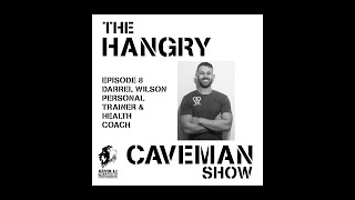 🦁Hangry Caveman Ep8 with Darrell Wilson (Personal Trainer, Meditation Practitioner)