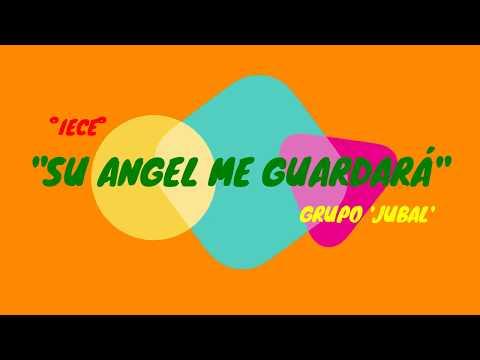"IECE  GRUPO JUBAL  ""SU ÁNGEL ME GUARDARÁ"""
