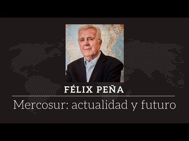 Felix Peña - Mercosur: Actualidad y Futuro