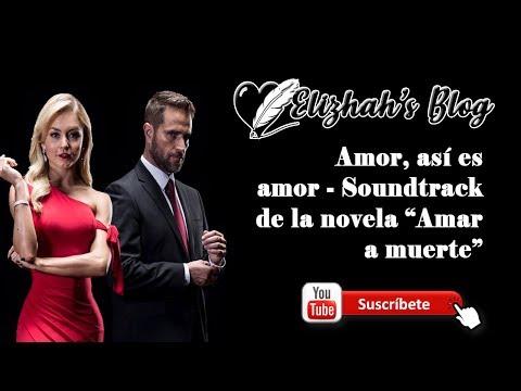 "Amor, así es amor - Soundtrack de ""Amar a muerte""(letra)"