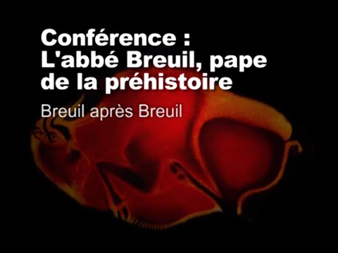 """Breuil après Breuil (L'abbé Breuil, """"pape"""" de la Préhistoire 5/11)"""