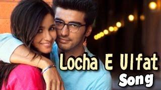 Locha E Ulfat SONG 2 STATES ft Arjun Kapoor & Alia Bhatt RELEASES