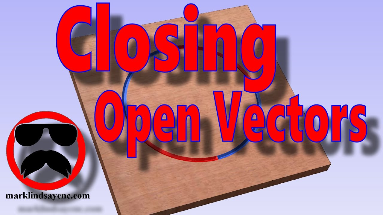 Closing Open Vectors - Part 23 - Vectric for the Absolute Beginner