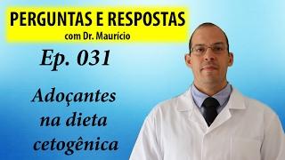 Adoçantes na dieta cetogênica - Perguntas e Respostas com Dr Mauricio ep 031