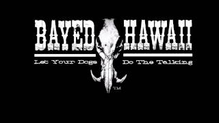 """BayedUpHawaii """"Let Your Dogs Do The Talking"""""""
