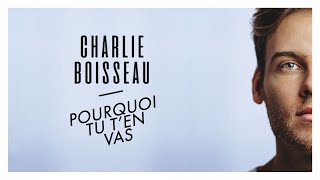 Charlie Boisseau - Pourquoi tu t'en vas (Lyrics Video)