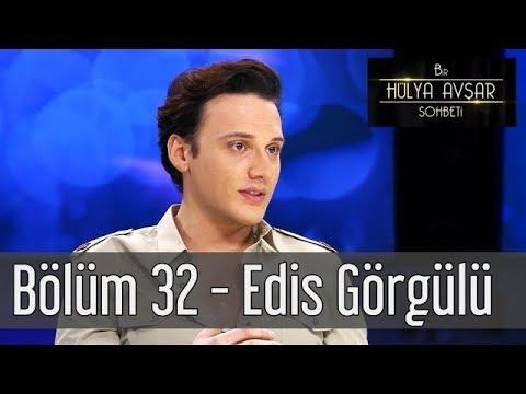 Bir Hülya Avşar Sohbeti - 32.Bölüm - Edis Görgülü