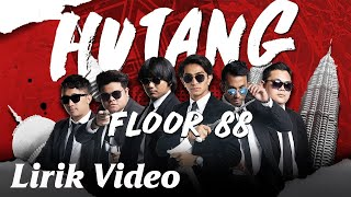 Floor 88 - Hutang [Official Lyric Video]