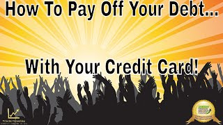 How To Pay Off Your Debt...Through Your Credit Line!