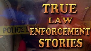 TRUE SCARY LAW ENFORCEMENT STORIES (K-9 Unit)