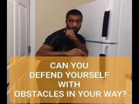 Can You Defend Yourself With Obstacles In Your Way?