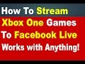 How to Stream Xbox One Games to Facebook Live (Works with Anything!)