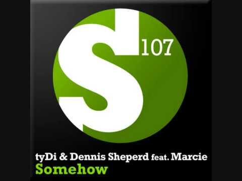 'SOMEHOW' tyDi & Dennis Sheperd ft Marcie