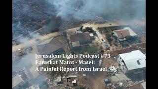 Jerusalem Lights Podcast #73  Parashat Matot - Masei: A Painful Report from Israel