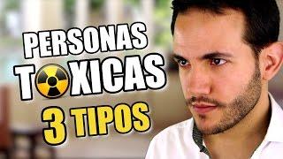 PERSONAS TÓXICAS (3 TIPOS DE GENTE TÓXICA)
