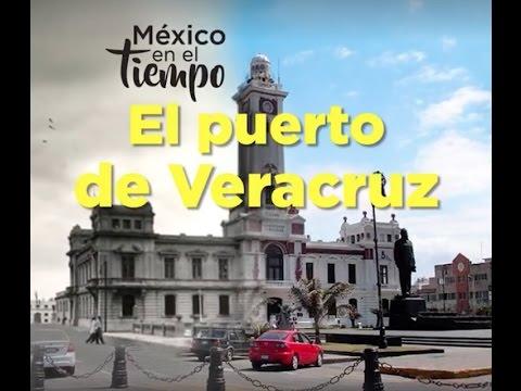 México en el tiempo: El puerto de Veracruz