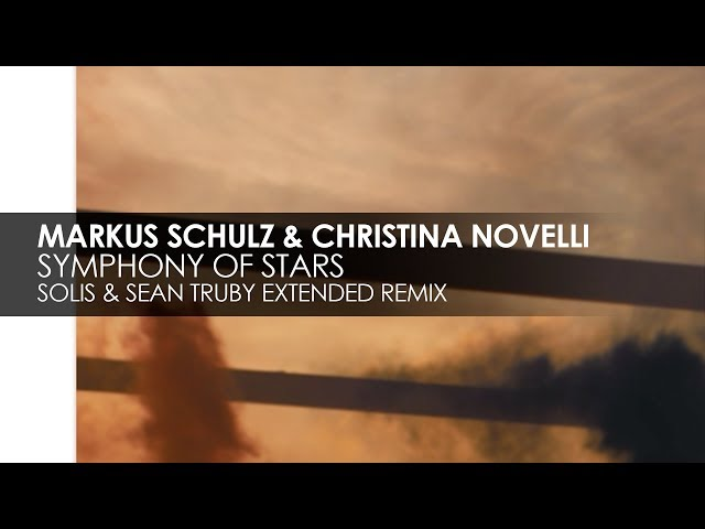 Markus Schulz & Christina Novelli - Symphony of Stars (Solis & Sean Truby Extended Remix)