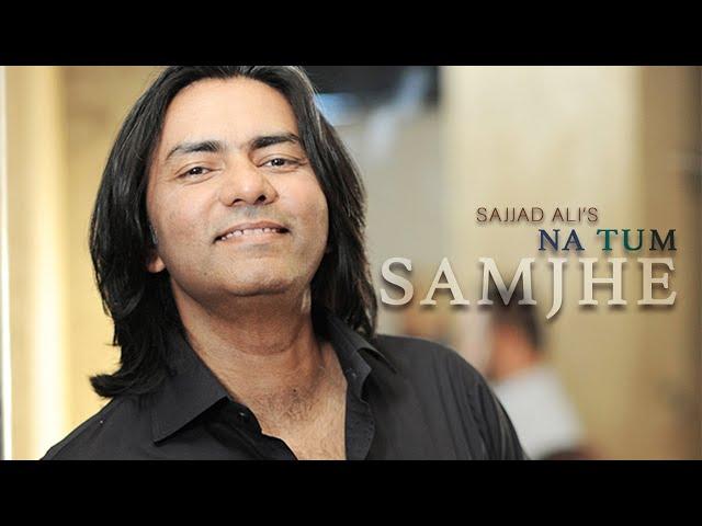 Sajjad Ali - Na Tum Samjhe (Official Video)