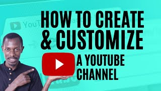 How to Create a YouTube Channel and Customize it with a Channel Art