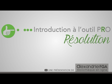 Introduction à L'outil PRO – Résolution
